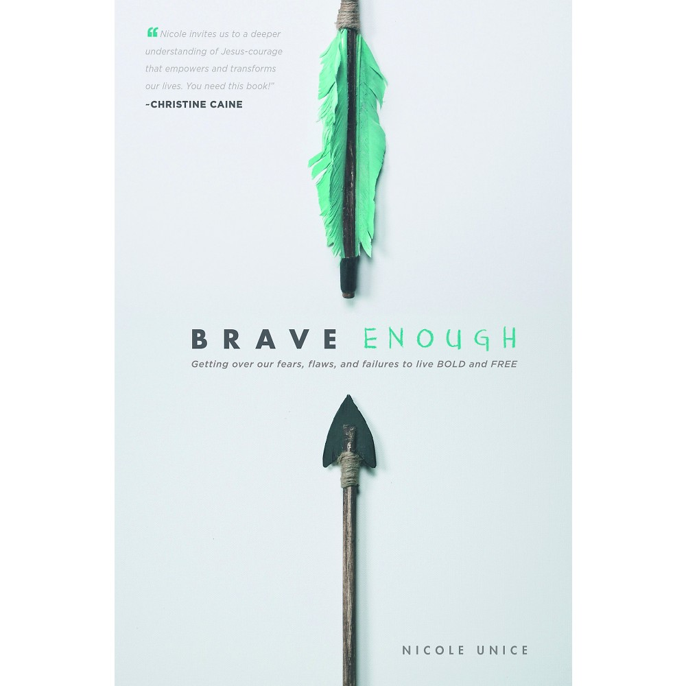 Brave Enough : Getting over our fears, flaws, and failures to live Bold and Free (Paperback) (Nicole