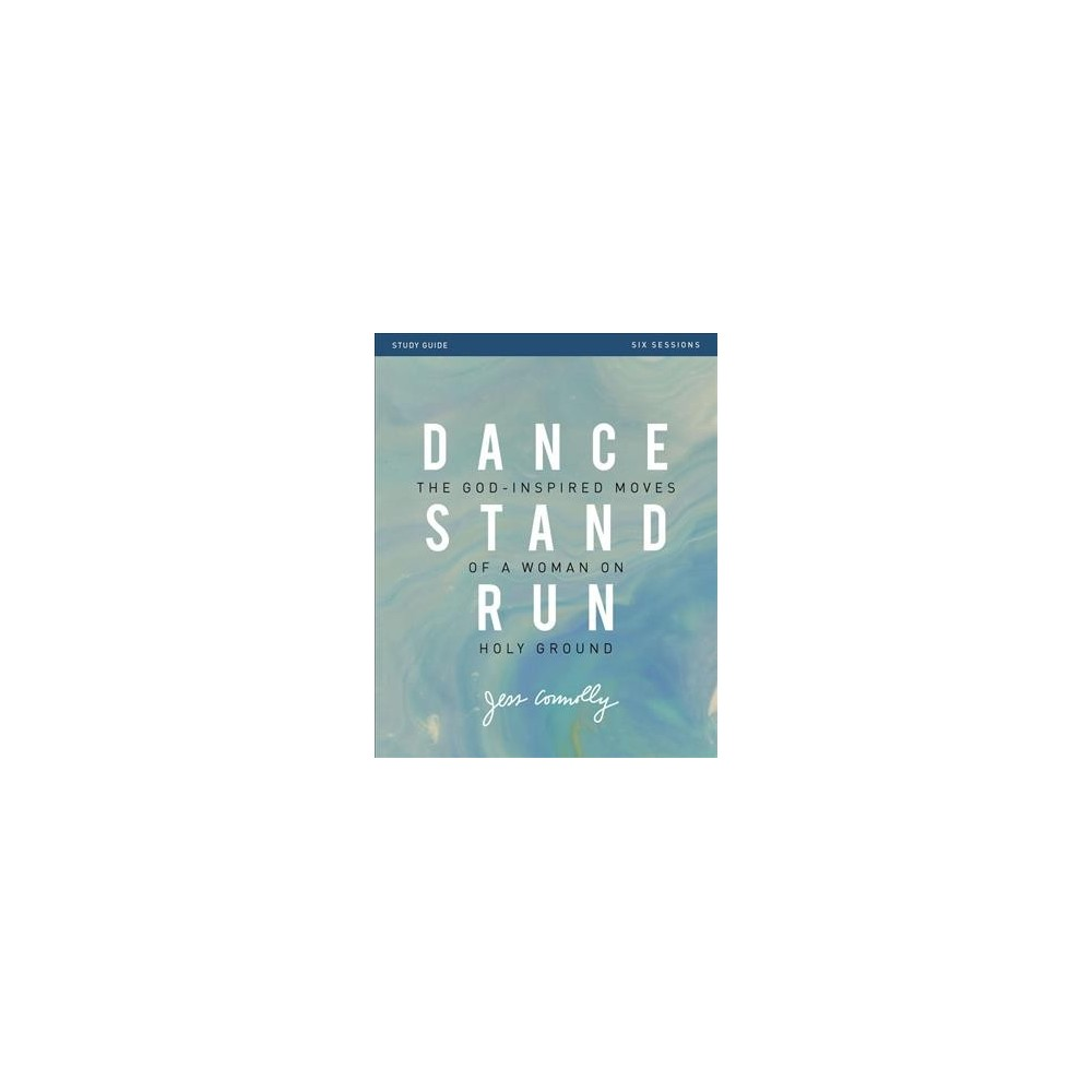 Dance, Stand, Run : The God-Inspired Moves of a Woman on Holy Ground - by Jess Connolly (Paperback)