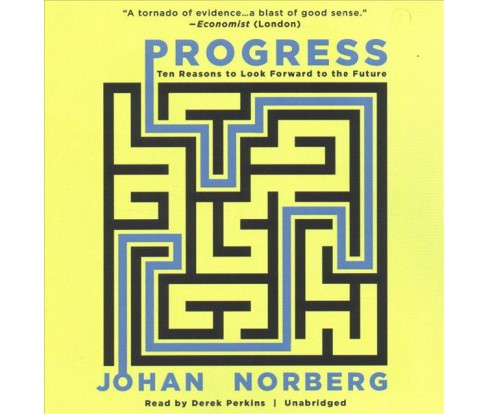 Progress : Ten Reasons to Look Forward to the Future -  Unabridged by Johan Norberg (CD/Spoken Word) - image 1 of 1