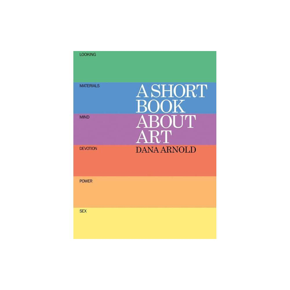 A Short Book About Art By Dana Arnold Paperback