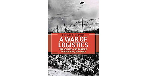 War of Logistics : Parachutes and Porters in Indochina 1945-1954 (Hardcover) (Charles R. Shrader) - image 1 of 1