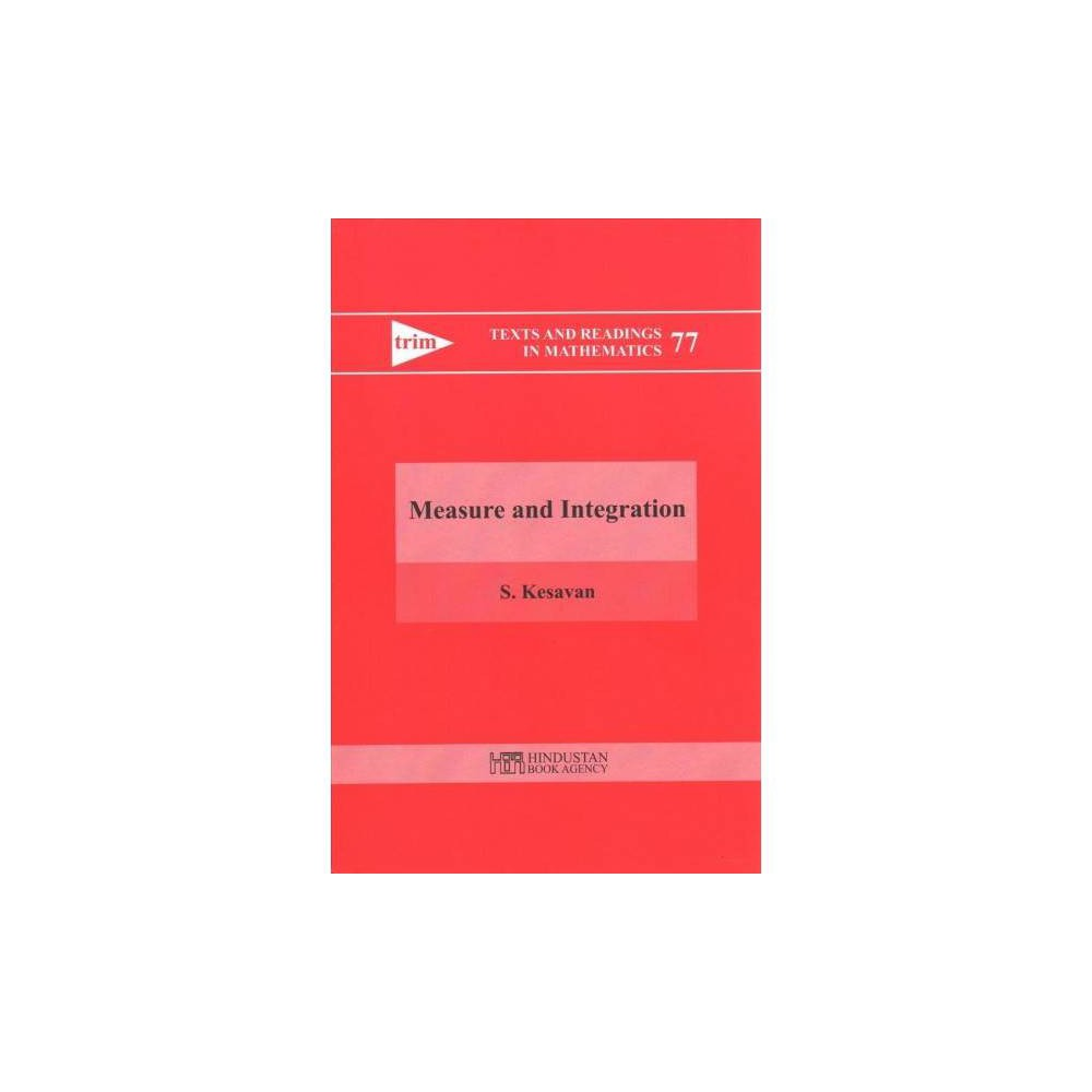 Measure and Integration - (Texts and Readings in Mathematics) by S. Kesavan (Hardcover)