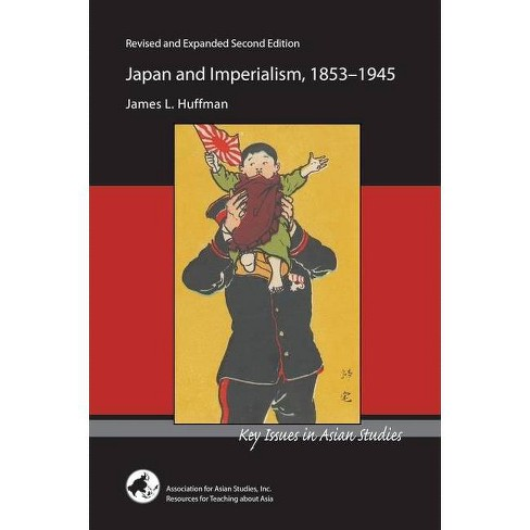 Japan and Imperialism, 1853-1945 - (Key Issues in Asian Studies) by  James L Huffman (Paperback) - image 1 of 1