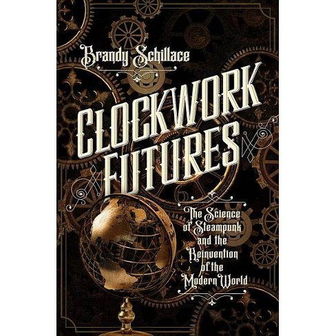 Clockwork Futures - by  Brandy Schillace (Hardcover) - image 1 of 1