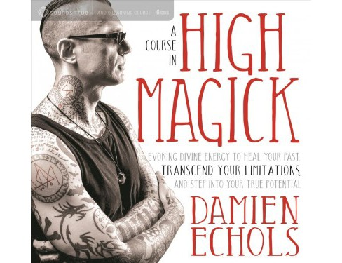 Course in High Magick : Evoking Divine Energy to Heal Your Past, Transcend Your Limitations, and Step - image 1 of 1