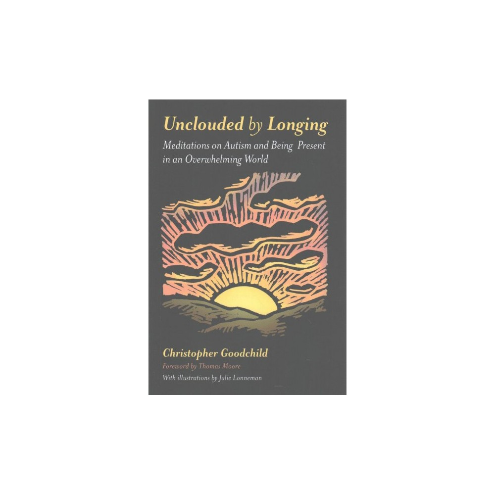 Unclouded by Longing : Meditations on Autism and Being Present in an Overwhelming World (Paperback)