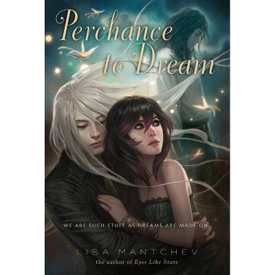 Perchance to Dream - (Theatre Illuminata) by  Lisa Mantchev (Paperback)