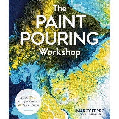 The Paint Pouring Workshop - by  Marcy Ferro (Paperback)