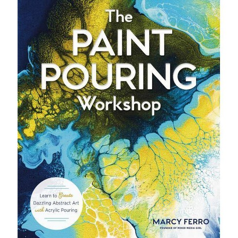 The Paint Pouring Workshop - by  Marcy Ferro (Paperback) - image 1 of 1