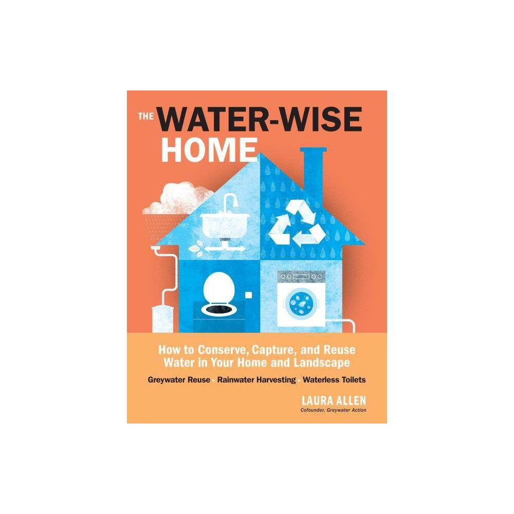The Water Wise Home By Laura Allen Paperback
