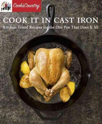 Cook It in Cast Iron : Kitchen-Tested Recipes for the One Pan That Does It All (Paperback)