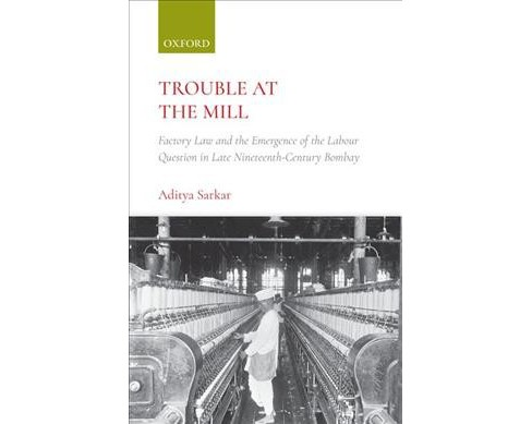 Trouble at the Mill : Factory Law and the Emergence of Labour Question in Late Nineteenth-century Bombay - image 1 of 1