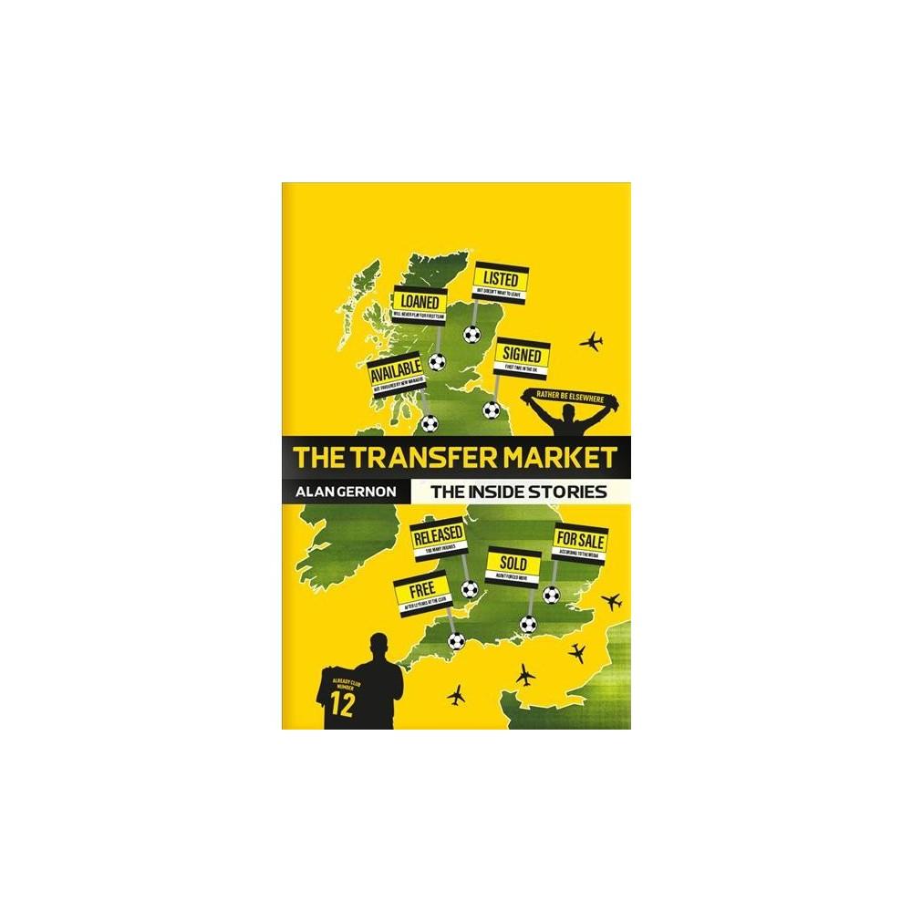 Transfer Market : The Inside Stories - by Alan Gernon (Paperback)