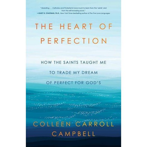 The Heart of Perfection - by  Colleen Carroll Campbell (Hardcover) - image 1 of 1