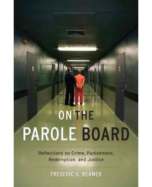 On the Parole Board : Reflections on Crime, Punishment, Redemption, and Justice (Hardcover) (Frederic G. - image 1 of 1