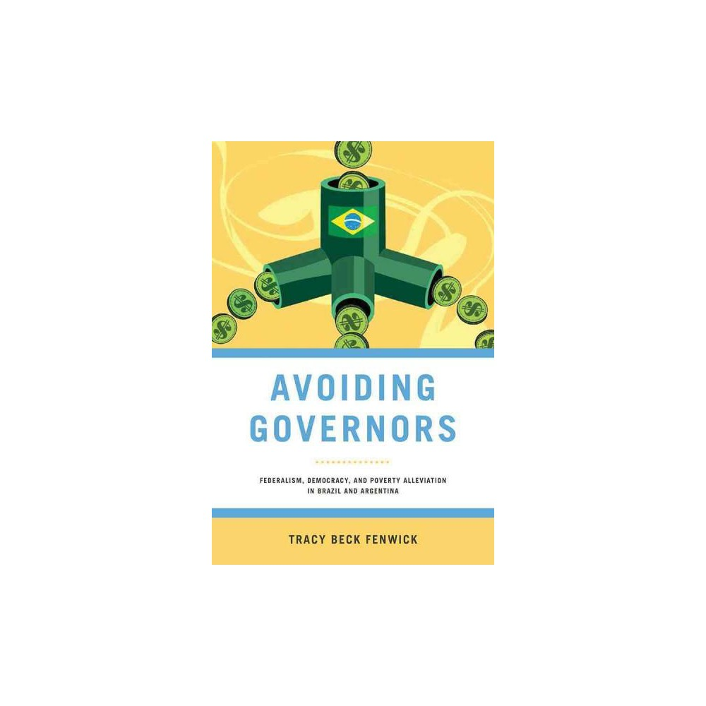 Avoiding Governors : Federalism, Democracy, and Poverty Alleviation in Brazil and Argentina (Paperback)