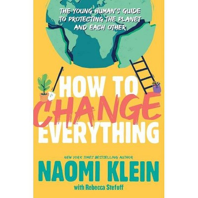 How to Change Everything - by  Naomi Klein (Hardcover)