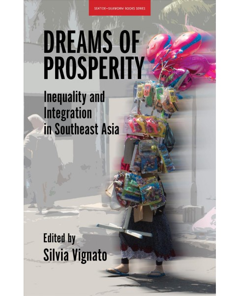 Dreams of Prosperity : Inequality and Integration in Southeast Asia -  (Paperback) - image 1 of 1