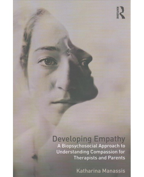 Developing Empathy : A Biopsychosocial Approach to Understanding Compassion for Therapists and Parents - image 1 of 1
