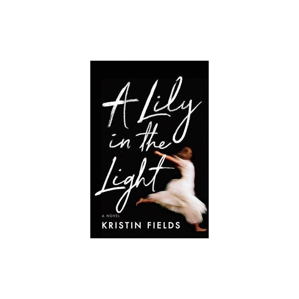 Lily in the Light - by Kristin Fields (Paperback)
