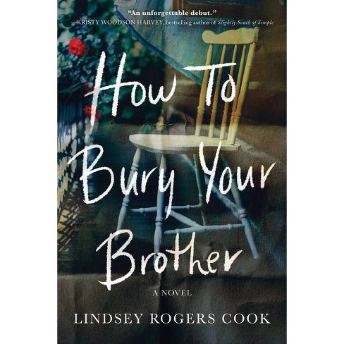 How to Bury Your Brother - by  Lindsey Rogers Cook (Paperback) - image 1 of 1
