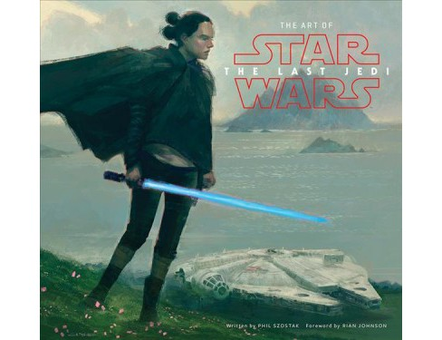 Art of Star Wars : The Last Jedi -  by Phil Szostak (Hardcover) - image 1 of 1
