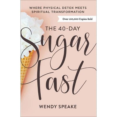 The 40-Day Sugar Fast - by Wendy Speake (Paperback)