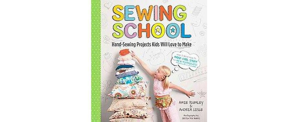 Workman Publishing Sewing School : 21 Sewing Projects Kid...