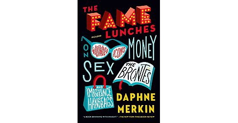 Fame Lunches : On Wounded Icons, Money, Sex, the Brontës, and the Importance of Handbags - image 1 of 1