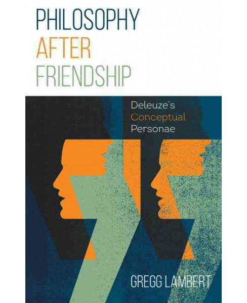 Philosophy After Friendship : Deleuze's Conceptual Personae -  by Gregg Lambert (Paperback) - image 1 of 1