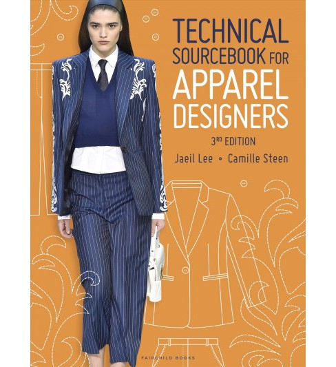 Technical Sourcebook for Apparel Designers -  by Jaeil Lee & Camille Steen (Paperback) - image 1 of 1
