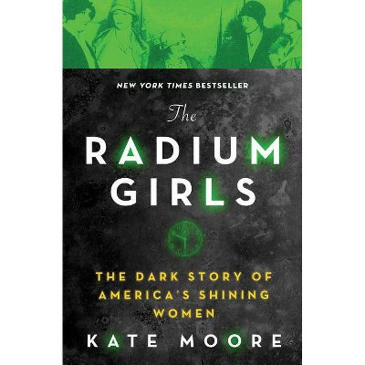 Radium Girls : The Dark Story of America's Shining Women -  Reprint by Kate Moore (Paperback)