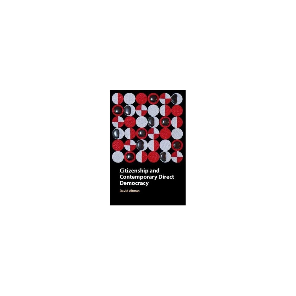 Citizenship and Contemporary Direct Democracy - by David Altman (Hardcover)