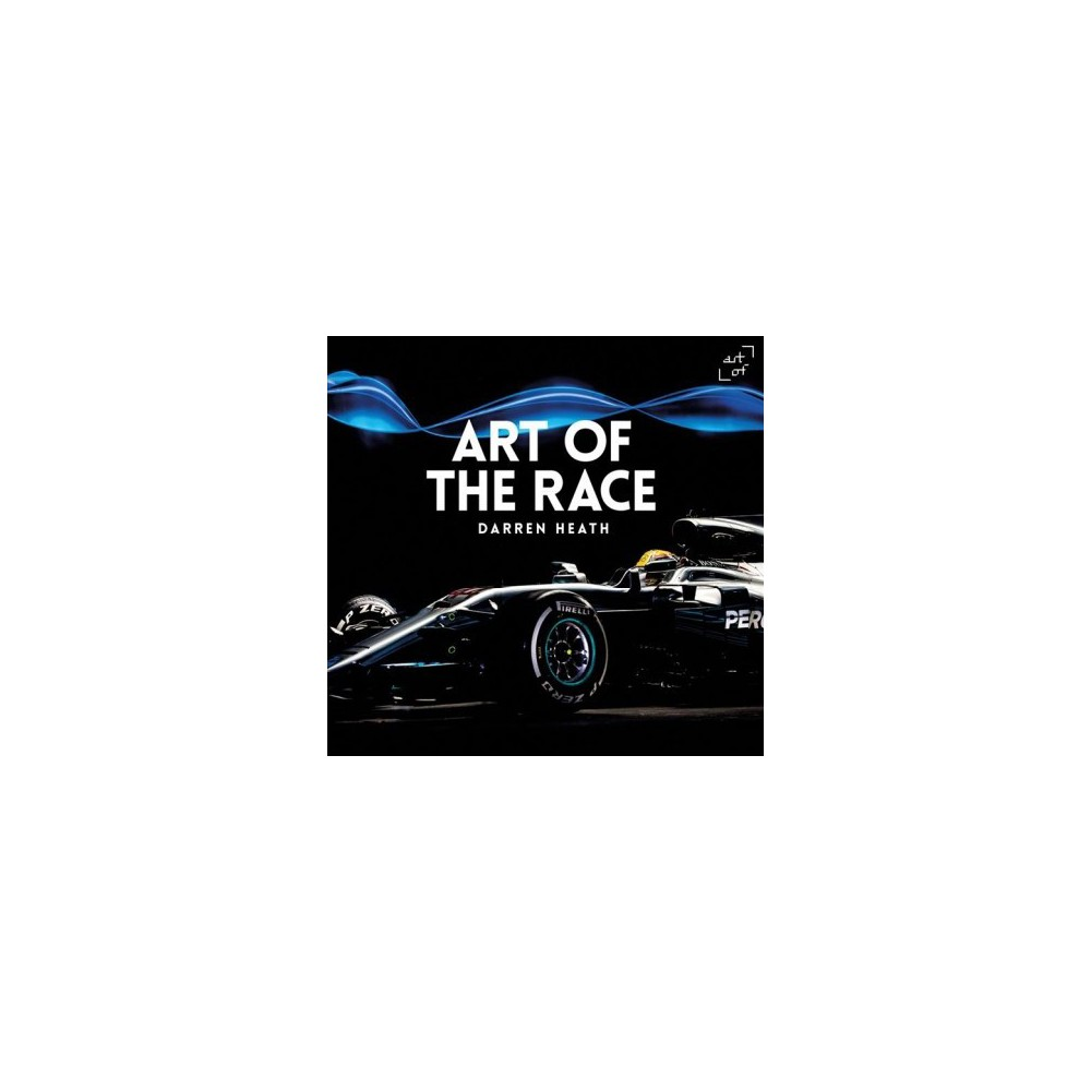 Art of the Race - by Darren Heath (Hardcover)