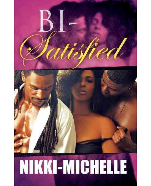 Bi-satisfied (Paperback) (Nikki- Michelle) - image 1 of 1