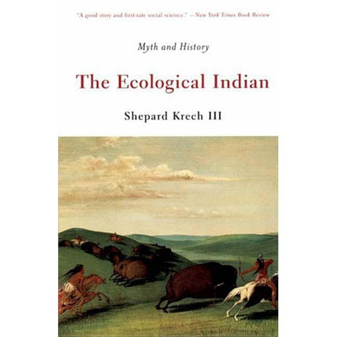 The Ecological Indian - by  Shepard Krech (Paperback) - image 1 of 1