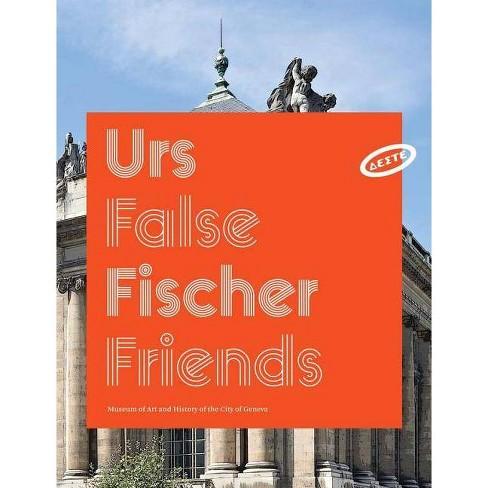 Urs Fischer: False Friends - (Paperback) - image 1 of 1