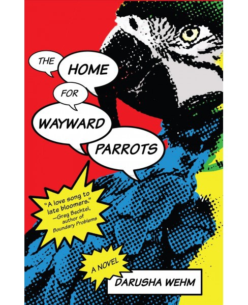 Home for Wayward Parrots -  by Darusha Wehm (Paperback) - image 1 of 1