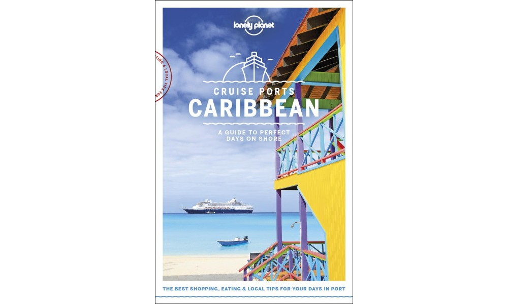 Lonely Planet Cruise Ports Caribbean : A Guide to Perfect...