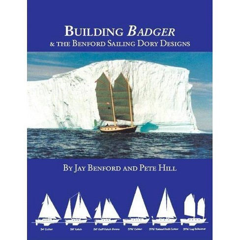 Building Badger & the Benford Sailing Dory Designs - by  Pete Hill & Jay Benford (Paperback) - image 1 of 1