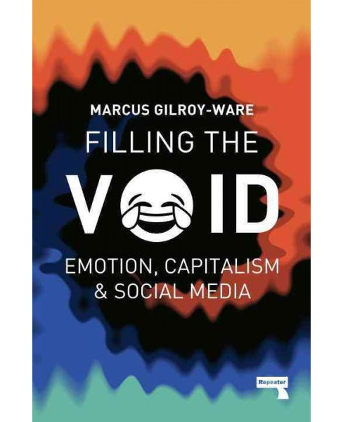 Filling the Void : Emotion, Capitalism and Social Media (Paperback) (Marcus Gilroy-ware) - image 1 of 1