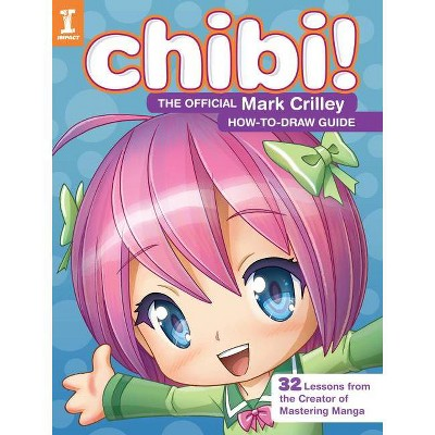 Chibi! the Official Mark Crilley How-To-Draw Guide - (Paperback)