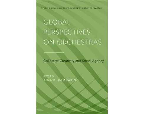Global Perspectives on Orchestras : Collective Creativity and Social Agency -  (Hardcover) - image 1 of 1