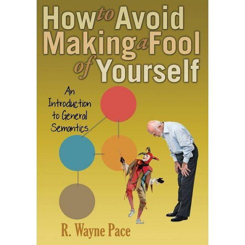 How to Avoid Making a Fool of Yourself - by  R Wayne Pace (Paperback) - image 1 of 1