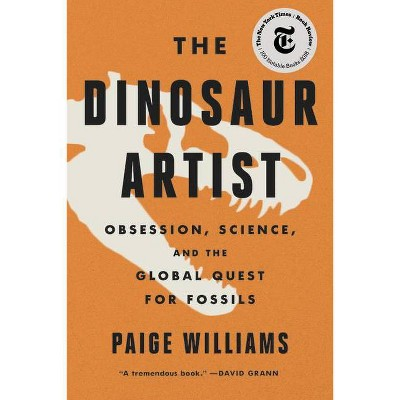 The Dinosaur Artist - by  Paige Williams (Paperback)