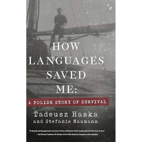 How Languages Saved Me - by  Tadeusz Haska & Stefanie Naumann (Hardcover) - image 1 of 1
