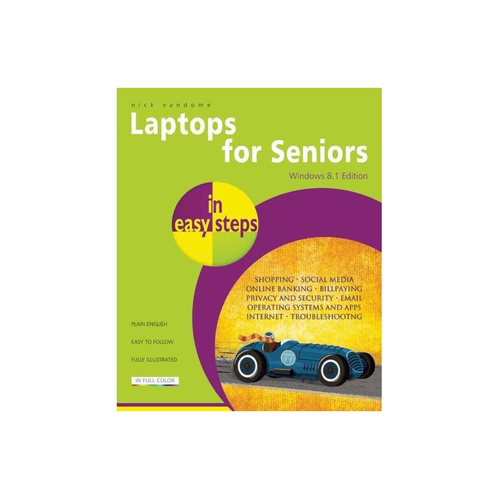 Laptops for Seniors: Windows 8.1 Edition - (In Easy Steps) by Nick...