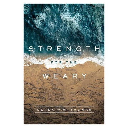 Strength for the Weary - by  Derek W H Thomas (Hardcover) - image 1 of 1