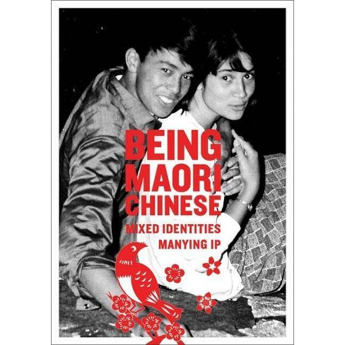 Being Maori-Chinese - by  Manying Ip (Paperback) - image 1 of 1