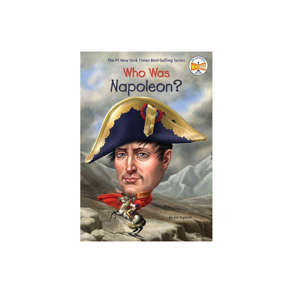 Who Was Napoleon? - (Who Was?) by Jim Gigliotti (Paperback) Price